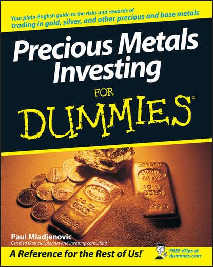 Paul Mladjenovic Precious Metals Investing For Dummies группа авторов active metals