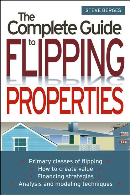 Steve Berges The Complete Guide to Flipping Properties kirsten kemp flipping confidential the secrets of renovating property for profit in any market