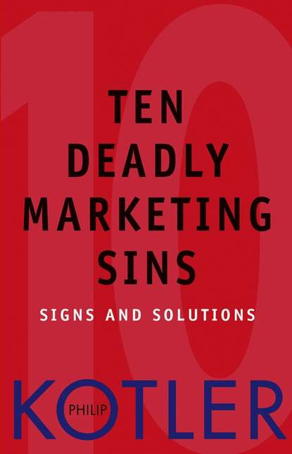 Philip Kotler Ten Deadly Marketing Sins. Signs and Solutions peter brinckerhoff c mission based marketing positioning your not for profit in an increasingly competitive world