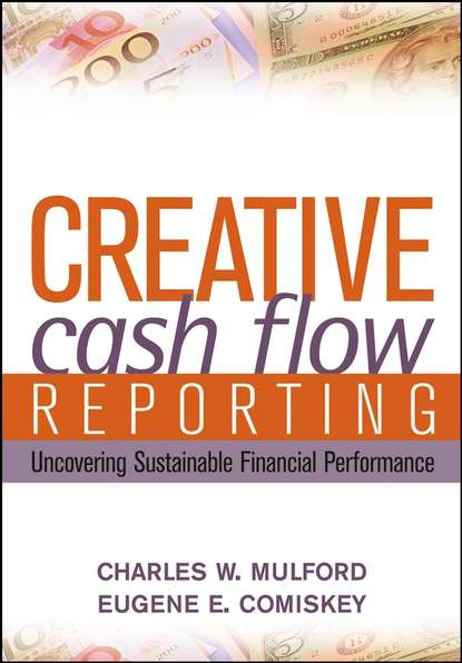 Charles Mulford W. Creative Cash Flow Reporting. Uncovering Sustainable Financial Performance roehl anderson janice m it best practices for financial managers