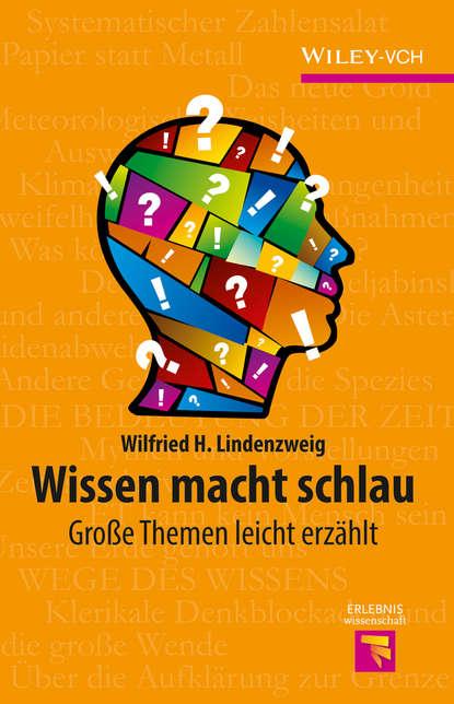 Wilfried Lindenzweig H. Wissen macht schlau. Grosse Themen leicht erzählt wilfried eggers die oder ich