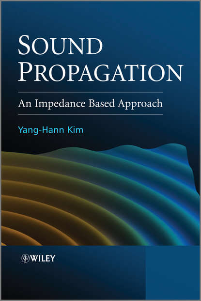 Yang-Hann Kim Sound Propagation. An Impedance Based Approach kim stafford wind on the waves