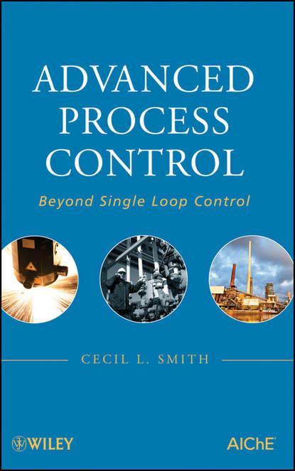 Cecil Smith L. Advanced Process Control. Beyond Single Loop Control cecil smith l control of batch processes