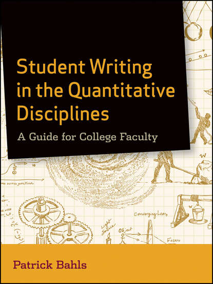 Patrick Bahls Student Writing in the Quantitative Disciplines. A Guide for College Faculty khaled al maskari a practical guide to business writing writing in english for non native speakers