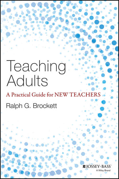 Ralph Brockett G. Teaching Adults. A Practical Guide for New Teachers conceição simone c o creating a sense of presence in online teaching how to be there for distance learners