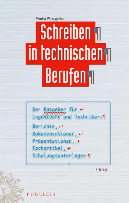 Monika Weissgerber Schreiben in technischen Berufen. Der Ratgeber für Ingenieure und Techniker- Berichte, Dokumentationen, Präsentationen, Fachartikel, Schulungsunterlagen c graupner wie lieblich sind die fusse derer gwv 1161 27