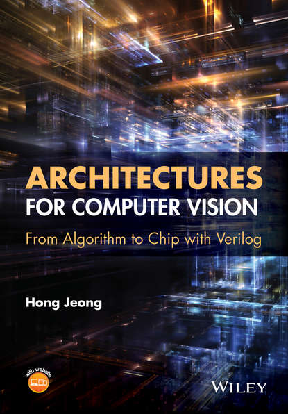 Hong Jeong Architectures for Computer Vision. From Algorithm to Chip with Verilog daniel lélis baggio opencv computer vision with java