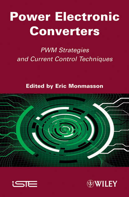 Eric Monmasson Power Electronic Converters. PWM Strategies and Current Control Techniques zhang bo sneak circuits of power electronic converters