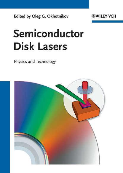 Oleg Okhotnikov G. Semiconductor Disk Lasers. Physics and Technology oleg okhotnikov g fiber lasers