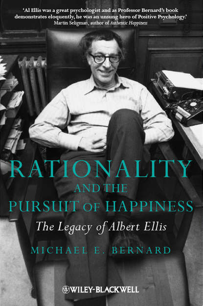Michael Bernard E. Rationality and the Pursuit of Happiness. The Legacy of Albert Ellis john ellis personal experience of a physician