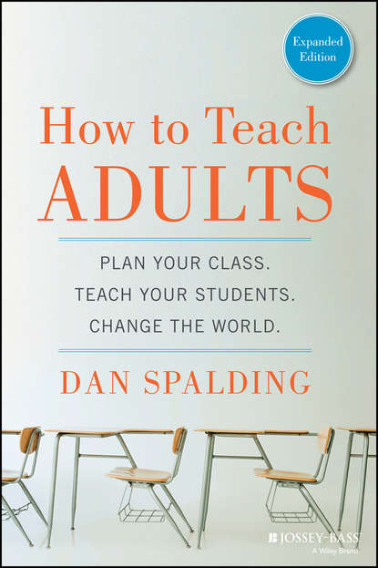 Dan Spalding How to Teach Adults. Plan Your Class, Teach Your Students, Change the World, Expanded Edition doug lemov teach like a champion field guide 2 0 a practical resource to make the 62 techniques your own