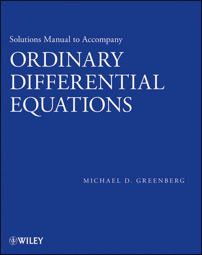 Michael Greenberg D. Solutions Manual to accompany Ordinary Differential Equations daniel arrigo j symmetry analysis of differential equations an introduction