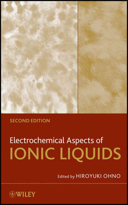 Hiroyuki Ohno Electrochemical Aspects of Ionic Liquids группа авторов supported ionic liquids
