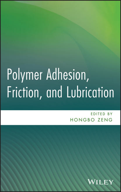 Hongbo Zeng Polymer Adhesion, Friction, and Lubrication wulff possart adhesion