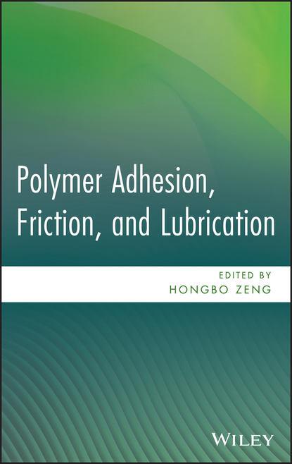 Фото - Hongbo Zeng Polymer Adhesion, Friction, and Lubrication alphonus v pocius adhesion and adhesives technology 3e