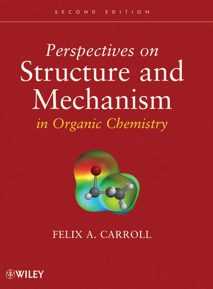 Felix Carroll A. Perspectives on Structure and Mechanism in Organic Chemistry a self study guide to the principles of organic chemistry