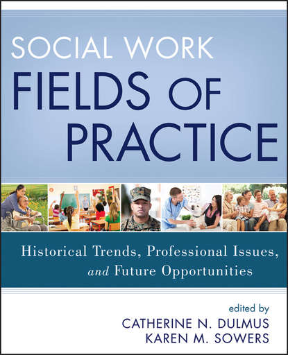 Dulmus Catherine N. Social Work Fields of Practice. Historical Trends, Professional Issues, and Future Opportunities dulmus catherine n the profession of social work guided by history led by evidence