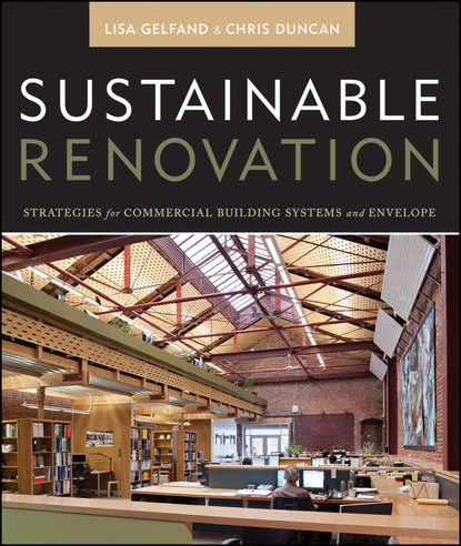 Duncan Chris Sustainable Renovation. Strategies for Commercial Building Systems and Envelope marian keeler fundamentals of integrated design for sustainable building