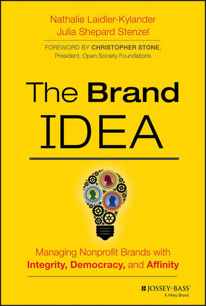 Stenzel Julia Shepard The Brand IDEA. Managing Nonprofit Brands with Integrity, Democracy, and Affinity stenzel julia shepard the brand idea managing nonprofit brands with integrity democracy and affinity