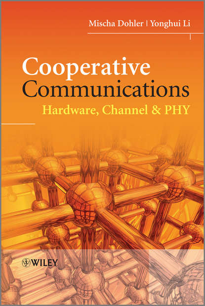 Фото - Dohler Mischa Cooperative Communications. Hardware, Channel and PHY xuefeng yin propagation channel characterization parameter estimation and modeling for wireless communications