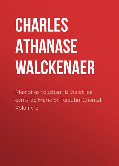 Charles Athanase Walckenaer Mémoires touchant la vie et les écrits de Marie de Rabutin-Chantal, Volume 3 charles athanase walckenaer essai sur l histoire de l espece humaine