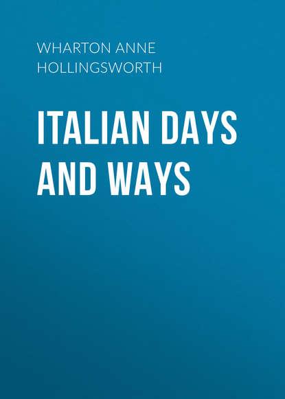 Фото - Wharton Anne Hollingsworth Italian Days and Ways wharton anne hollingsworth in château land