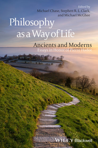 Michael McGhee Philosophy as a Way of Life. Ancients and Moderns - Essays in Honor of Pierre Hadot ten neglected classics of philosophy