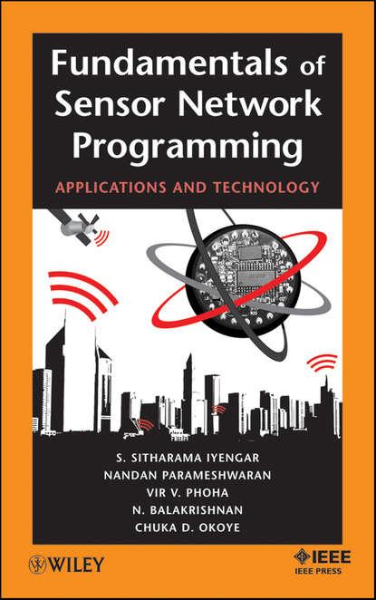 N. Balakrishnan Fundamentals of Sensor Network Programming. Applications and Technology
