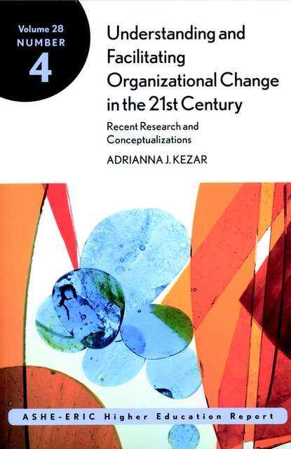 Adrianna Kezar Understanding and Facilitating Organizational Change in the 21st Century: Recent Research and Conceptualizations. ASHE-ERIC Higher Education Report, Volume 28, Number 4 rozana carducci qualitative inquiry for equity in higher education methodological innovations implications and interventions aehe volume 37 number 6