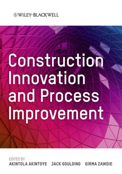 Фото - Группа авторов Construction Innovation and Process Improvement neil maiden enterprise innovation from creativity to engineering