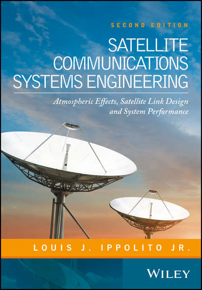 Louis J. Ippolito, Jr. Satellite Communications Systems Engineering. Atmospheric Effects, Satellite Link Design and System Performance недорого