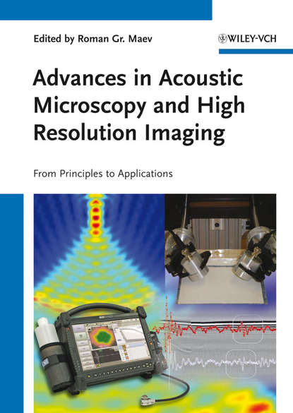 Фото - Roman Gr. Maev Advances in Acoustic Microscopy and High Resolution Imaging. From Principles to Applications li chun drug delivery applications of noninvasive imaging validation from biodistribution to sites of action