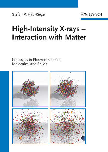 Stefan Hau-Riege P. High-Intensity X-rays - Interaction with Matter. Processes in Plasmas, Clusters, Molecules and Solids виниловые обои as creation x ray 34248 2