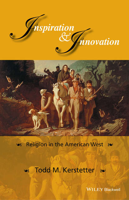 Todd Kerstetter M. Inspiration and Innovation. Religion in the American West joanne o brien the atlas of religion