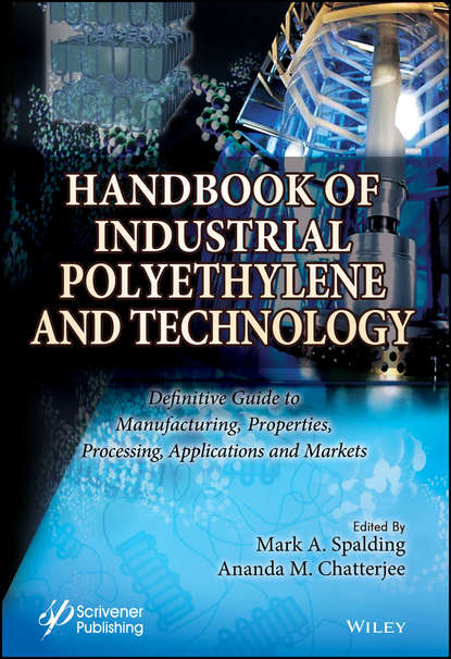 Ananda Chatterjee Handbook of Industrial Polyethylene and Technology. Definitive Guide to Manufacturing, Properties, Processing, Applications and Markets christian hopmann reactive extrusion principles and applications