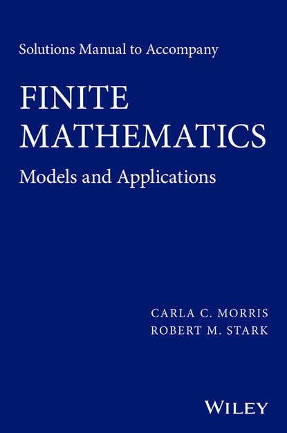 Robert Stark M. Solutions Manual to Accompany Finite Mathematics. Models and Applications недорого