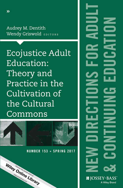 Wendy Griswold Ecojustice Adult Education: Theory and Practice in the Cultivation of the Cultural Commons. New Directions for Adult and Continuing Education, Number 153 linking adult education and formal schooling in tanzania