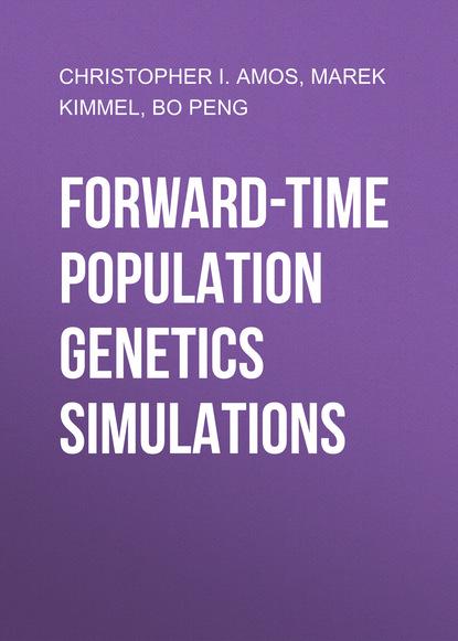 Фото - Bo Peng Forward-Time Population Genetics Simulations balan vladimir jet single time lagrange geometry and its applications