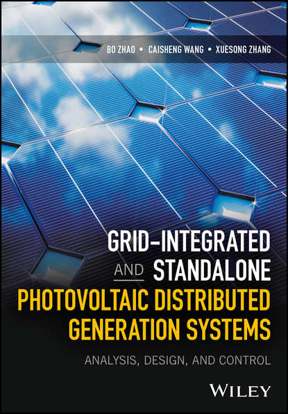 Bo Zhao Grid-Integrated and Standalone Photovoltaic Distributed Generation Systems. Analysis, Design, and Control