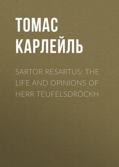 Томас Карлейль Sartor Resartus: The Life and Opinions of Herr Teufelsdröckh недорого