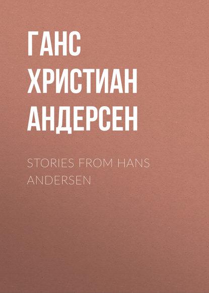 Фото - Ганс Христиан Андерсен Stories from Hans Andersen ганс христиан андерсен дурень ганс