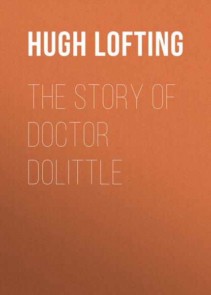 Фото - Хью Лофтинг The Story of Doctor Dolittle морякина е любимое чтение на английском языке хью лофтинг доктор дулиттл hugh john lofting the story of doctor dolittle