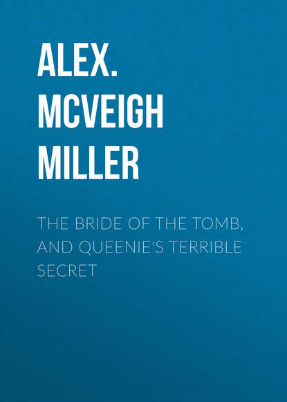 Alex. McVeigh Miller The Bride of the Tomb, and Queenie's Terrible Secret