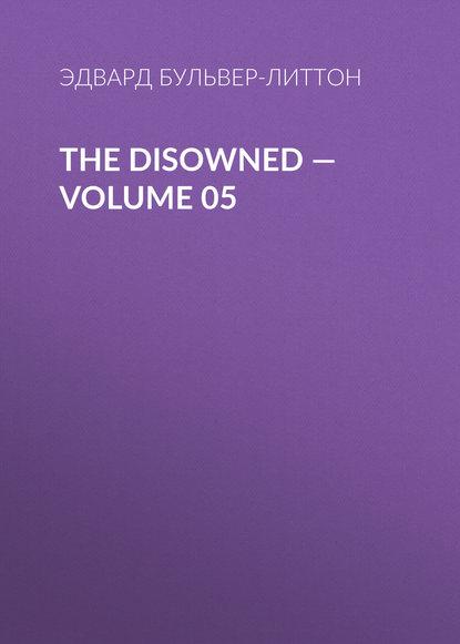 Эдвард Бульвер-Литтон The Disowned — Volume 05