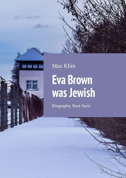 Max Klim Eva Brown was Jewish. Biography. Rare facts max klim german politician adolf hitler power and rare facts