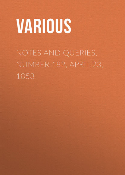 Notes and Queries, Number 182, April 23, 1853