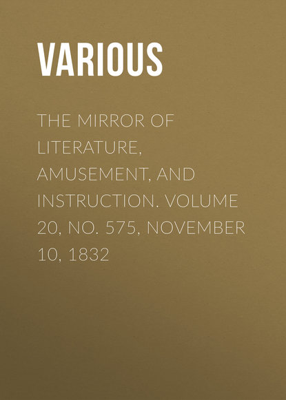 Фото - Various The Mirror of Literature, Amusement, and Instruction. Volume 20, No. 575, November 10, 1832 various the mirror of literature amusement and instruction volume 12 no 342 november 22 1828