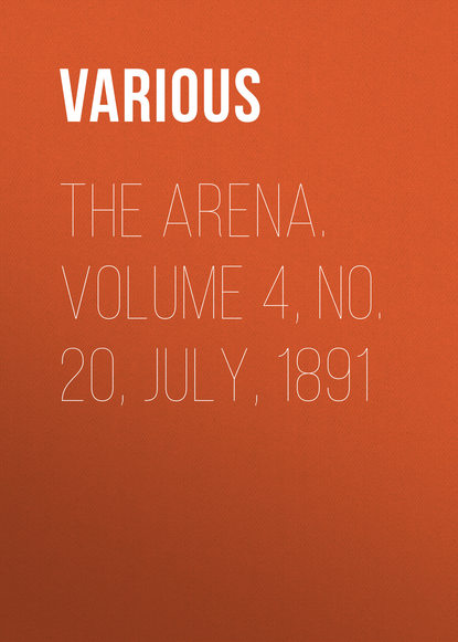 The Arena. Volume 4, No. 20, July, 1891