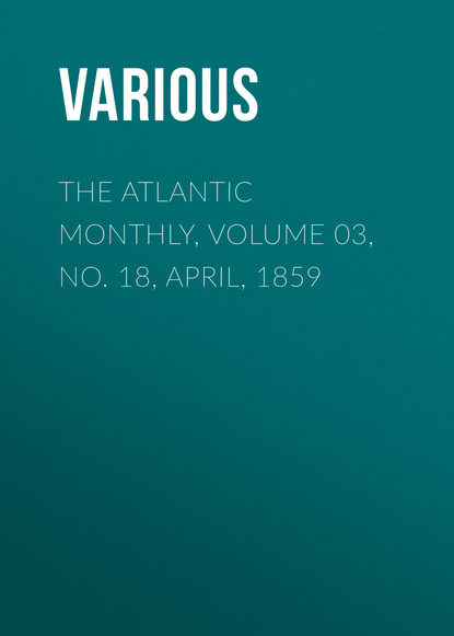 The Atlantic Monthly, Volume 03, No. 18, April, 1859