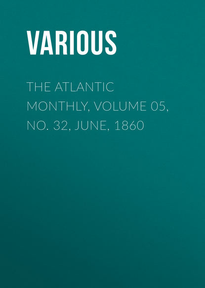 The Atlantic Monthly, Volume 05, No. 32, June, 1860